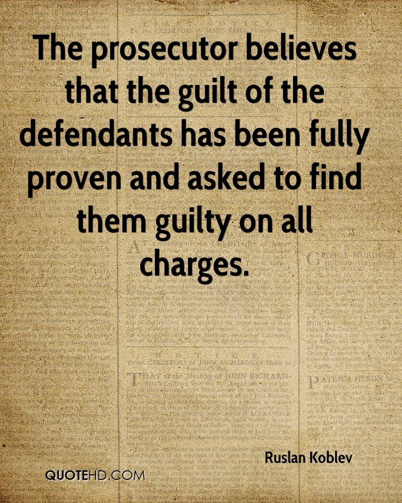 The prosecutor believes that the guilt of the defendants has been fully proven and asked to find them guilty on all charges.