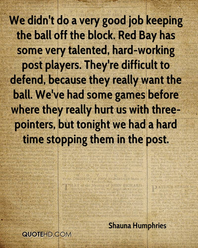We didn't do a very good job keeping the ball off the block. Red Bay has some very talented, hard-working post players. They're difficult to defend, because they really want the ball. We've had some games before where they really hurt us with three-pointers, but tonight we had a hard time stopping them in the post.
