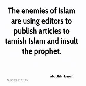 Abdullah Hussein - The enemies of Islam are using editors to publish articles to tarnish Islam and insult the prophet.