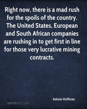 Adonis Hoffman - Right now, there is a mad rush for the spoils of the country. The United States, European and South African companies are rushing in to get first in line for those very lucrative mining contracts.