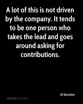 Al Saverino - A lot of this is not driven by the company. It tends to be one person who takes the lead and goes around asking for contributions.
