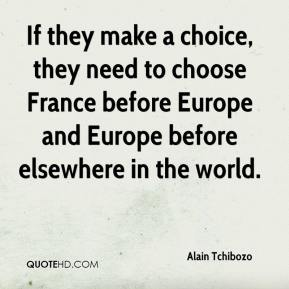 Alain Tchibozo - If they make a choice, they need to choose France before Europe and Europe before elsewhere in the world.