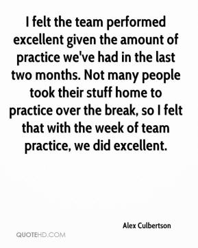 Alex Culbertson - I felt the team performed excellent given the amount of practice we've had in the last two months. Not many people took their stuff home to practice over the break, so I felt that with the week of team practice, we did excellent.