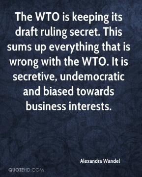 Alexandra Wandel - The WTO is keeping its draft ruling secret. This sums up everything that is wrong with the WTO. It is secretive, undemocratic and biased towards business interests.