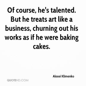 Of course, he's talented. But he treats art like a business, churning out his works as if he were baking cakes.