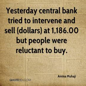 Amina Muhaji - Yesterday central bank tried to intervene and sell (dollars) at 1,186.00 but people were reluctant to buy.