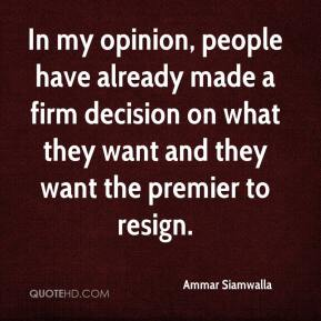 Ammar Siamwalla - In my opinion, people have already made a firm decision on what they want and they want the premier to resign.