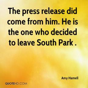 Amy Harnell - The press release did come from him. He is the one who decided to leave South Park .