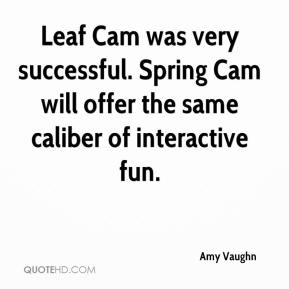 Amy Vaughn - Leaf Cam was very successful. Spring Cam will offer the same caliber of interactive fun.