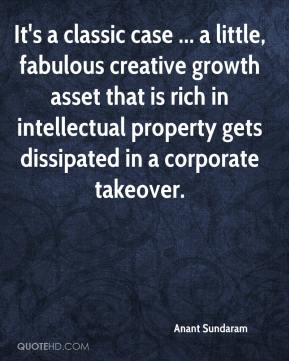 Anant Sundaram - It's a classic case ... a little, fabulous creative growth asset that is rich in intellectual property gets dissipated in a corporate takeover.