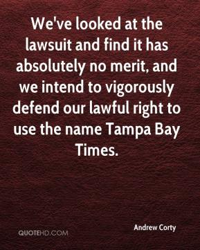 Andrew Corty - We've looked at the lawsuit and find it has absolutely no merit, and we intend to vigorously defend our lawful right to use the name Tampa Bay Times.