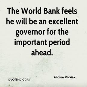 Andrew Vorkink - The World Bank feels he will be an excellent governor for the important period ahead.