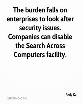 Andy Ku - The burden falls on enterprises to look after security issues. Companies can disable the Search Across Computers facility.