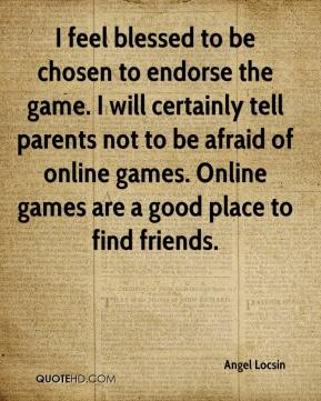 Angel Locsin - I feel blessed to be chosen to endorse the game. I will certainly tell parents not to be afraid of online games. Online games are a good place to find friends.