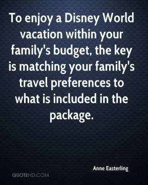 Anne Easterling - To enjoy a Disney World vacation within your family's budget, the key is matching your family's travel preferences to what is included in the package.