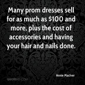 Annie MacIver - Many prom dresses sell for as much as $100 and more, plus the cost of accessories and having your hair and nails done.