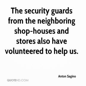 Anton Sagino - The security guards from the neighboring shop-houses and stores also have volunteered to help us.
