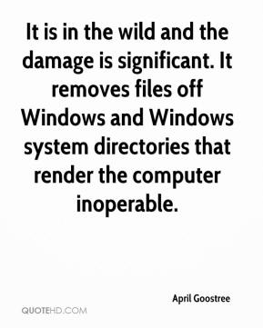 April Goostree - It is in the wild and the damage is significant. It removes files off Windows and Windows system directories that render the computer inoperable.