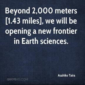 Asahiko Taira - Beyond 2,000 meters [1.43 miles], we will be opening a new frontier in Earth sciences.