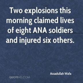 Assadullah Wafa - Two explosions this morning claimed lives of eight ANA soldiers and injured six others.