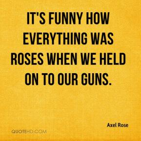 Axel Rose - It's funny how everything was Roses when we held on to our Guns.