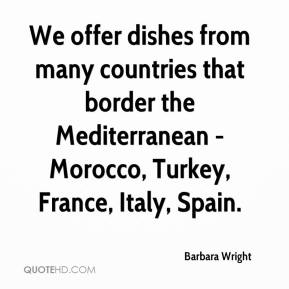 Barbara Wright - We offer dishes from many countries that border the Mediterranean - Morocco, Turkey, France, Italy, Spain.
