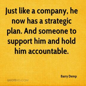 Barry Demp - Just like a company, he now has a strategic plan. And someone to support him and hold him accountable.