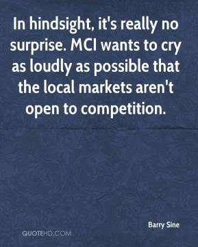 Barry Sine - In hindsight, it's really no surprise. MCI wants to cry as loudly as possible that the local markets aren't open to competition.