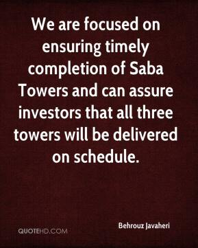 Behrouz Javaheri - We are focused on ensuring timely completion of Saba Towers and can assure investors that all three towers will be delivered on schedule.