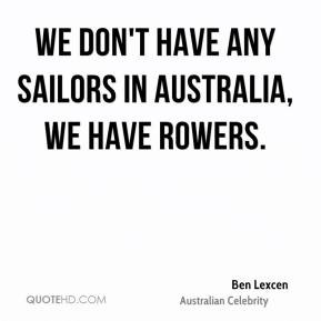 Ben Lexcen - We don't have any sailors in Australia, we have rowers.