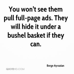 You won't see them pull full-page ads. They will hide it under a bushel basket if they can.