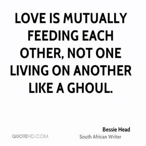 Love is mutually feeding each other, not one living on another like a ghoul.