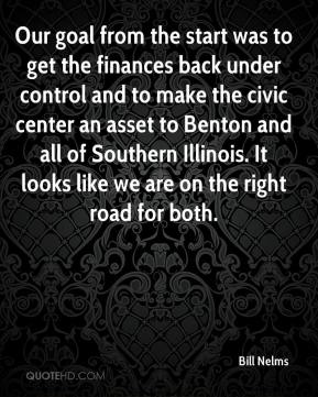 Bill Nelms - Our goal from the start was to get the finances back under control and to make the civic center an asset to Benton and all of Southern Illinois. It looks like we are on the right road for both.