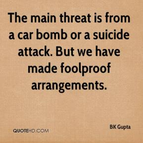 BK Gupta - The main threat is from a car bomb or a suicide attack. But we have made foolproof arrangements.