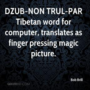 Bob Brill - DZUB-NON TRUL-PAR Tibetan word for computer, translates as finger pressing magic picture.