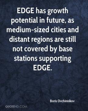 Boris Ovchinnikov - EDGE has growth potential in future, as medium-sized cities and distant regions are still not covered by base stations supporting EDGE.