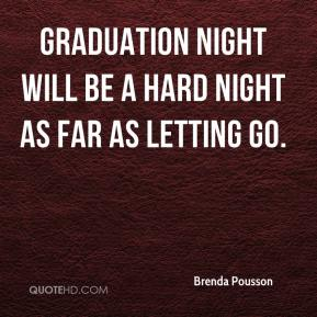 Brenda Pousson - Graduation night will be a hard night as far as letting go.
