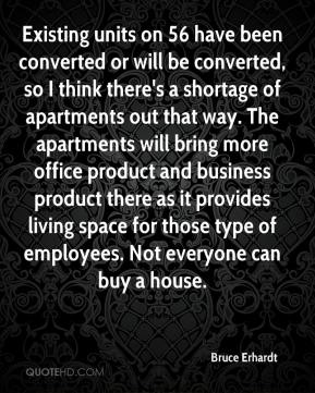 Bruce Erhardt - Existing units on 56 have been converted or will be converted, so I think there's a shortage of apartments out that way. The apartments will bring more office product and business product there as it provides living space for those type of employees. Not everyone can buy a house.