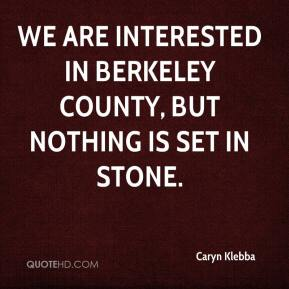 Caryn Klebba - We are interested in Berkeley County, but nothing is set in stone.