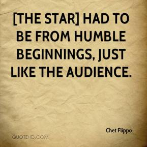 Chet Flippo - [The star] had to be from humble beginnings, just like the audience.