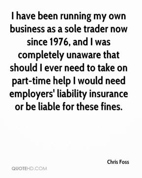 I have been running my own business as a sole trader now since 1976, and I was completely unaware that should I ever need to take on part-time help I would need employers' liability insurance or be liable for these fines.