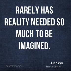Chris Marker - Rarely has reality needed so much to be imagined.