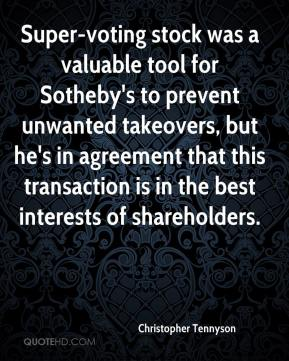 Christopher Tennyson - Super-voting stock was a valuable tool for Sotheby's to prevent unwanted takeovers, but he's in agreement that this transaction is in the best interests of shareholders.