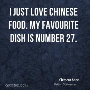 Clement Atlee - I just love Chinese food. My favourite dish is number 27.