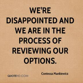 Contessa Mankiewicz - We're disappointed and we are in the process of reviewing our options.