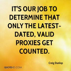 Creig Dunlop - It's our job to determine that only the latest-dated, valid proxies get counted.