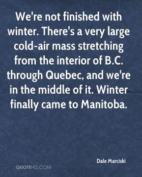 Dale Marciski - We're not finished with winter. There's a very large cold-air mass stretching from the interior of B.C. through Quebec, and we're in the middle of it. Winter finally came to Manitoba.