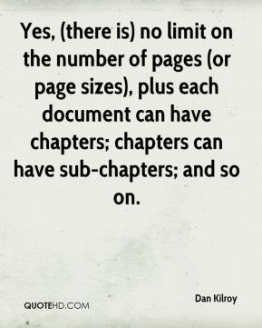 Dan Kilroy - Yes, (there is) no limit on the number of pages (or page sizes), plus each document can have chapters; chapters can have sub-chapters; and so on.