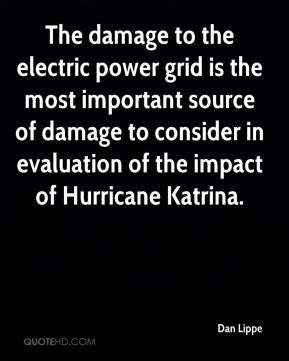 Dan Lippe - The damage to the electric power grid is the most important source of damage to consider in evaluation of the impact of Hurricane Katrina.