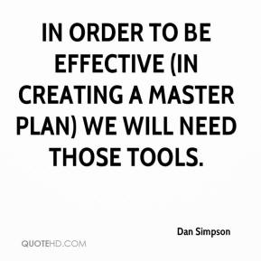 Dan Simpson - In order to be effective (in creating a master plan) we will need those tools.